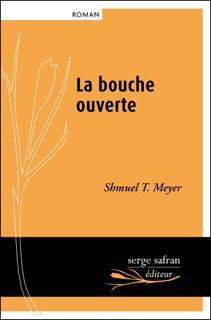 La bouche ouverte Shmuel Meyer